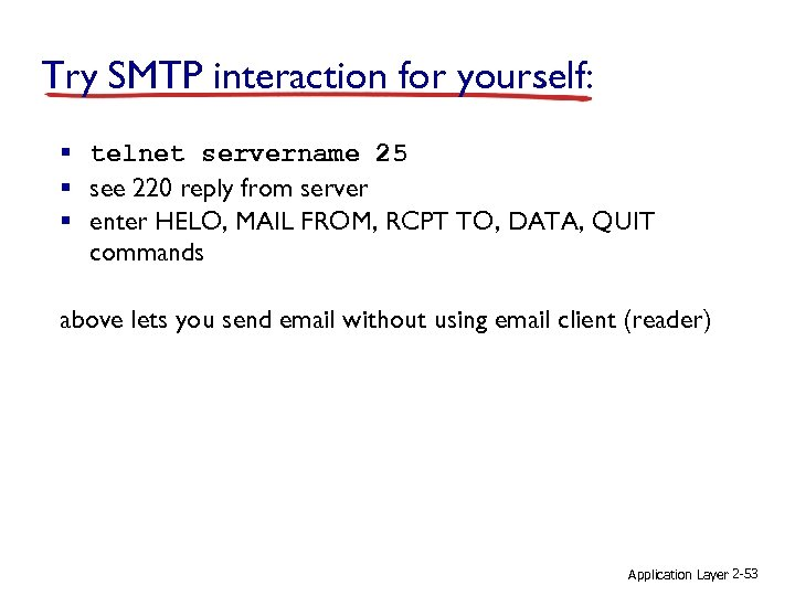 Try SMTP interaction for yourself: § telnet servername 25 § see 220 reply from