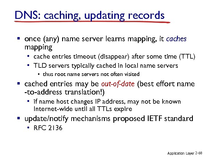 DNS: caching, updating records § once (any) name server learns mapping, it caches mapping