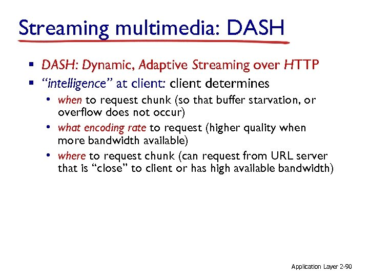 """Streaming multimedia: DASH § DASH: Dynamic, Adaptive Streaming over HTTP § """"intelligence"""" at client:"""