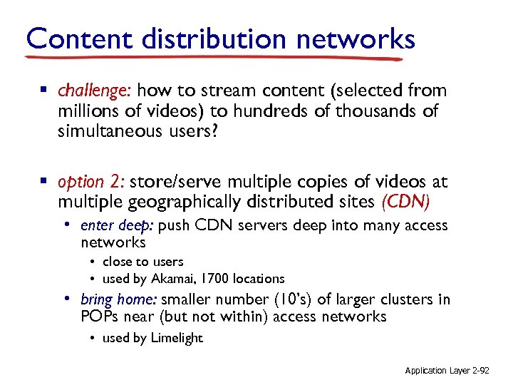 Content distribution networks § challenge: how to stream content (selected from millions of videos)