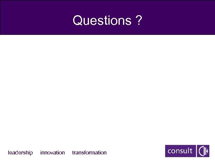Questions ? leadership innovation transformation