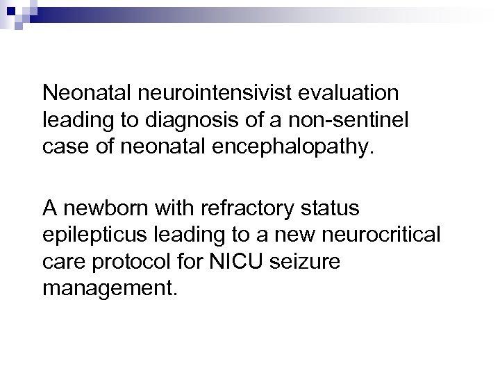 Neonatal neurointensivist evaluation leading to diagnosis of a non-sentinel case of neonatal encephalopathy. A