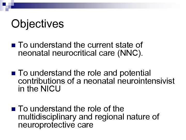 Objectives n To understand the current state of neonatal neurocritical care (NNC). n To