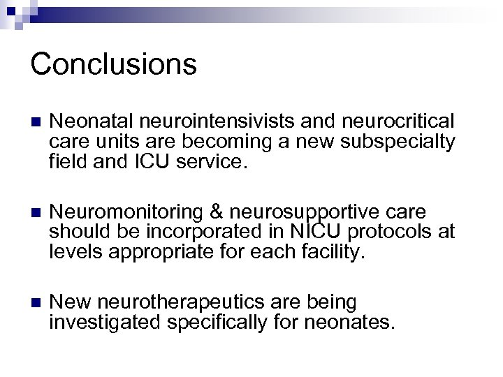 Conclusions n Neonatal neurointensivists and neurocritical care units are becoming a new subspecialty field