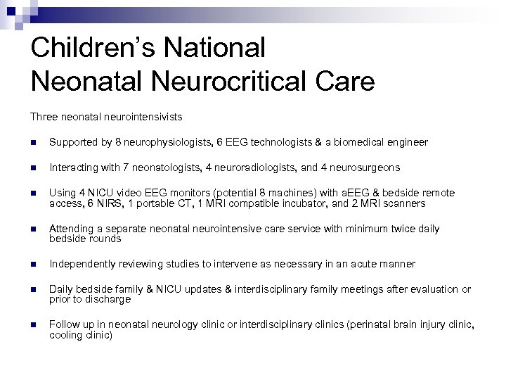 Children's National Neonatal Neurocritical Care Three neonatal neurointensivists n Supported by 8 neurophysiologists, 6