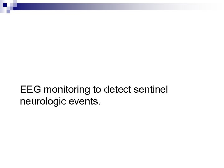 EEG monitoring to detect sentinel neurologic events.