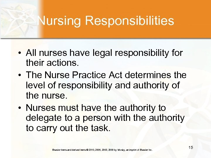 Nursing Responsibilities • All nurses have legal responsibility for their actions. • The Nurse
