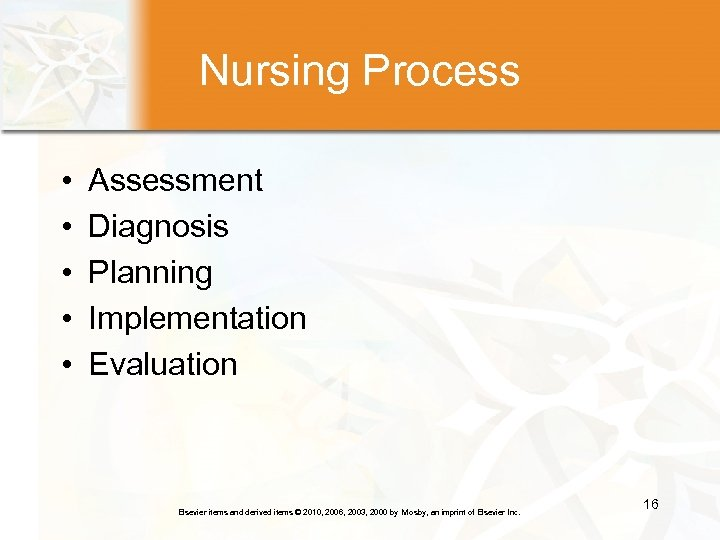 Nursing Process • • • Assessment Diagnosis Planning Implementation Evaluation Elsevier items and derived