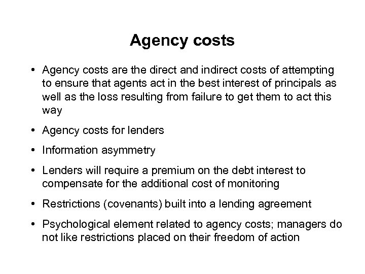 Agency costs • Agency costs are the direct and indirect costs of attempting to