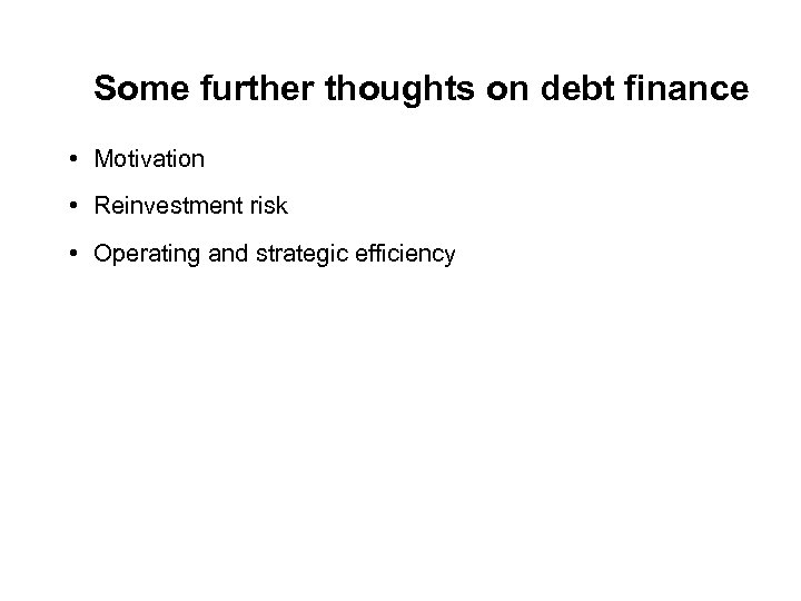 Some further thoughts on debt finance • Motivation • Reinvestment risk • Operating and