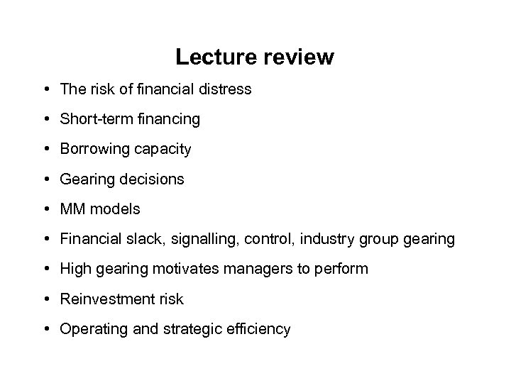 Lecture review • The risk of financial distress • Short-term financing • Borrowing capacity