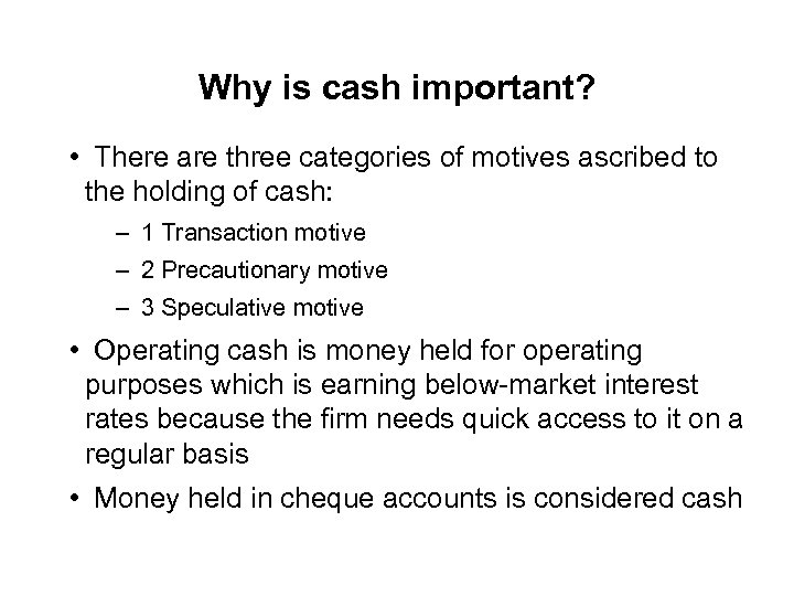 Why is cash important? • There are three categories of motives ascribed to the