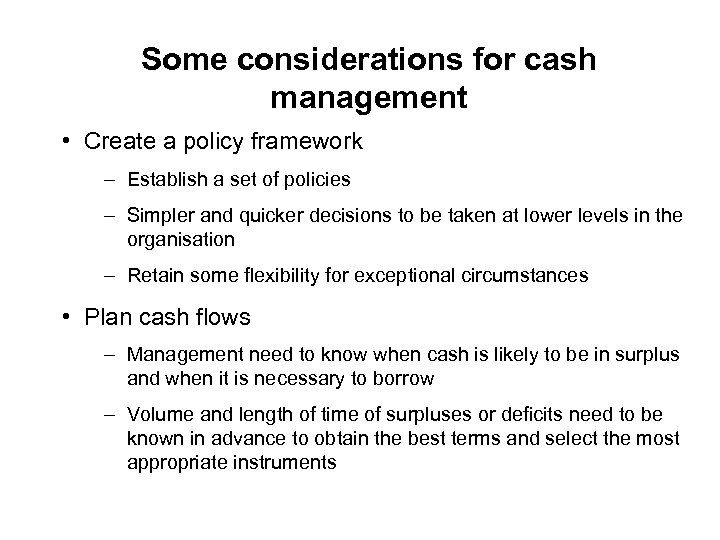 Some considerations for cash management • Create a policy framework – Establish a set
