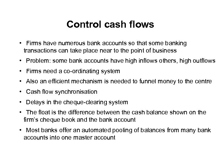 Control cash flows • Firms have numerous bank accounts so that some banking transactions