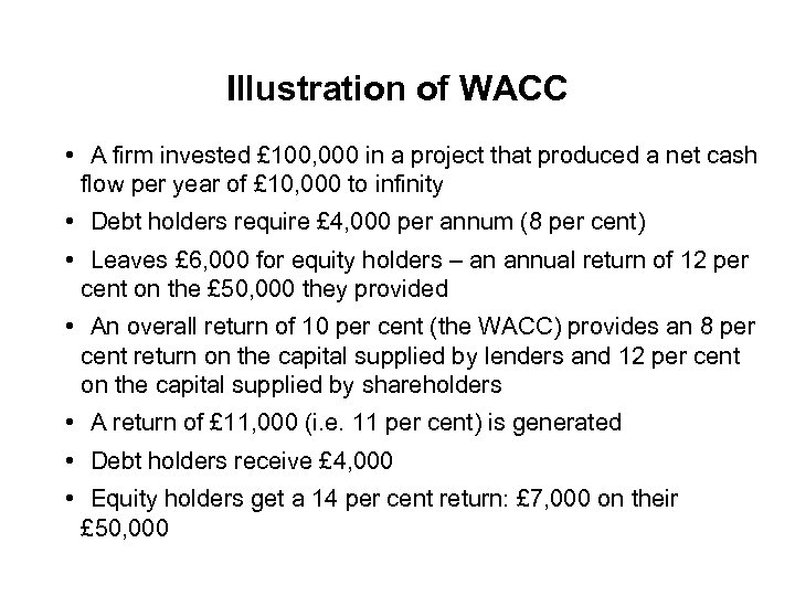 Illustration of WACC • A firm invested £ 100, 000 in a project that
