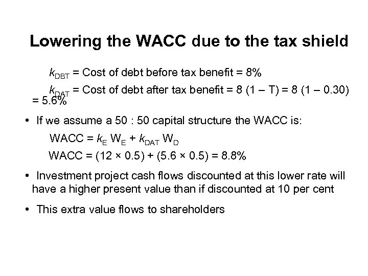 Lowering the WACC due to the tax shield k. DBT = Cost of debt