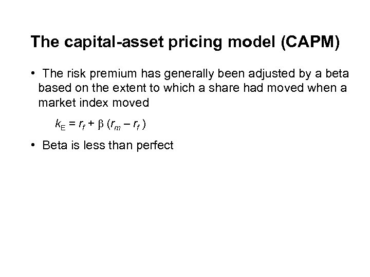 The capital-asset pricing model (CAPM) • The risk premium has generally been adjusted by