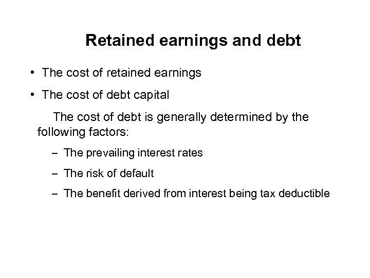 Retained earnings and debt • The cost of retained earnings • The cost of