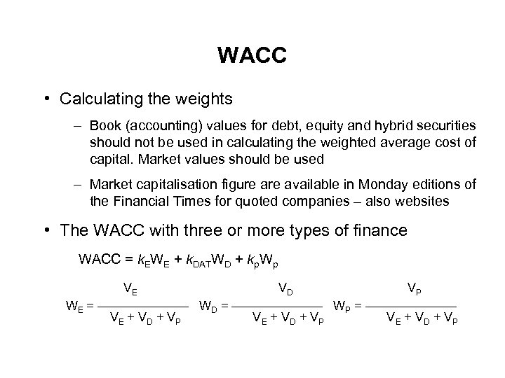 WACC • Calculating the weights – Book (accounting) values for debt, equity and hybrid
