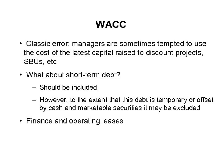 WACC • Classic error: managers are sometimes tempted to use the cost of the