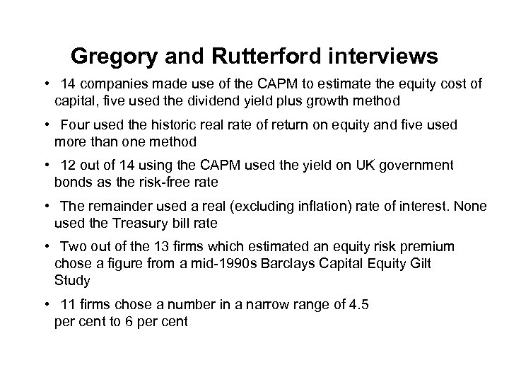 Gregory and Rutterford interviews • 14 companies made use of the CAPM to estimate