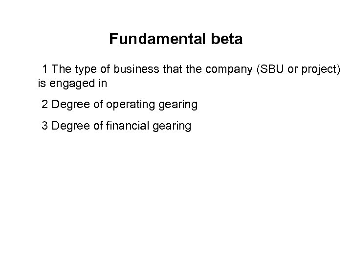 Fundamental beta 1 The type of business that the company (SBU or project) is