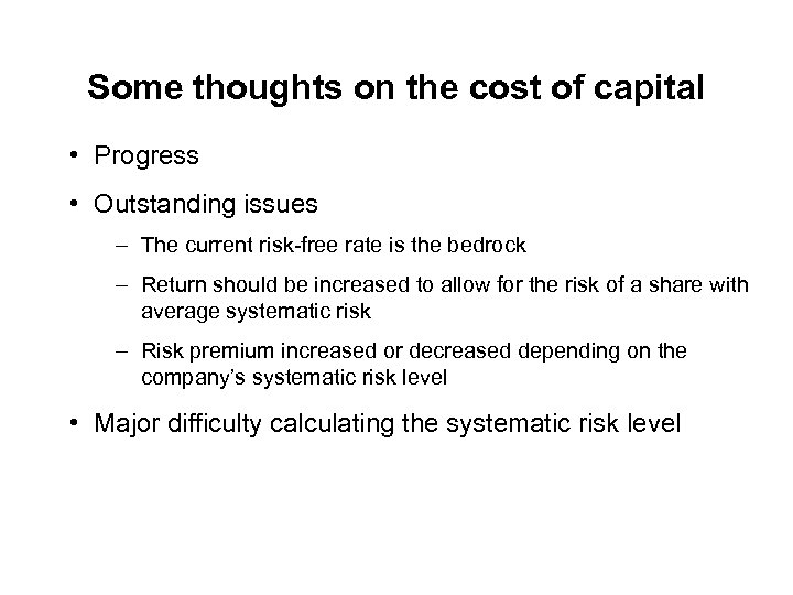 Some thoughts on the cost of capital • Progress • Outstanding issues – The