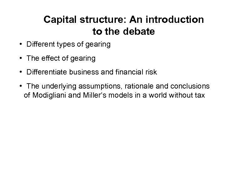 Capital structure: An introduction to the debate • Different types of gearing • The