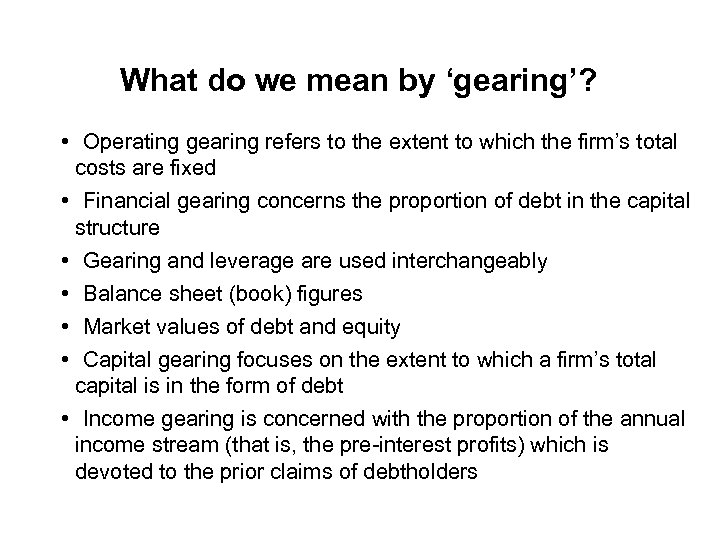 What do we mean by 'gearing'? • Operating gearing refers to the extent to