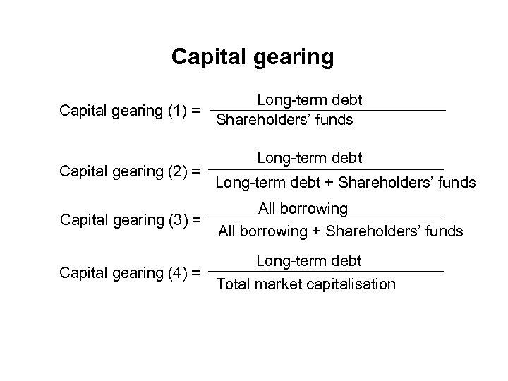 Capital gearing (1) = Capital gearing (2) = Capital gearing (3) = Long-term debt