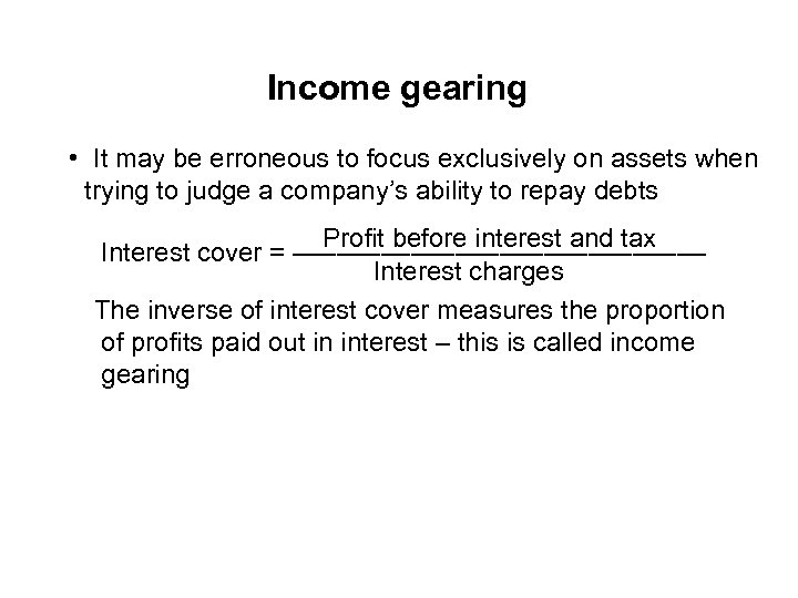 Income gearing • It may be erroneous to focus exclusively on assets when trying