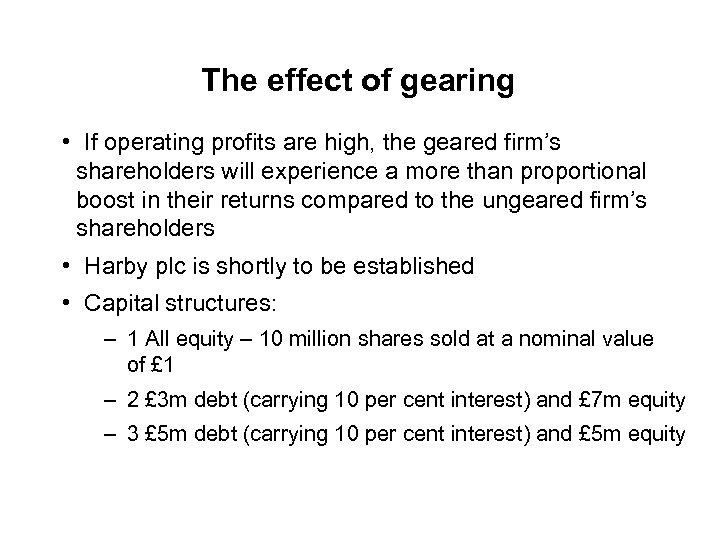 The effect of gearing • If operating profits are high, the geared firm's shareholders