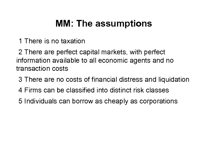 MM: The assumptions 1 There is no taxation 2 There are perfect capital markets,