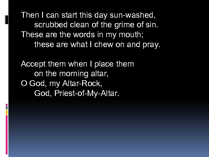 Then I can start this day sun-washed, scrubbed clean of the grime of sin.
