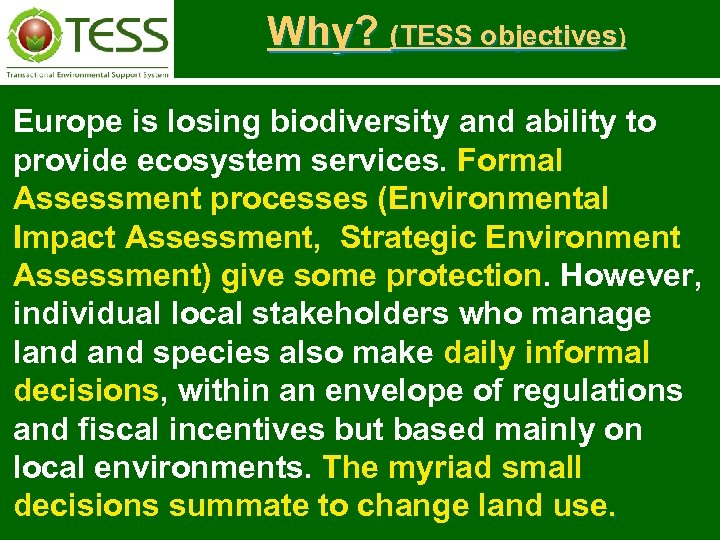 Why? (TESS objectives) Europe is losing biodiversity and ability to provide ecosystem services. Formal