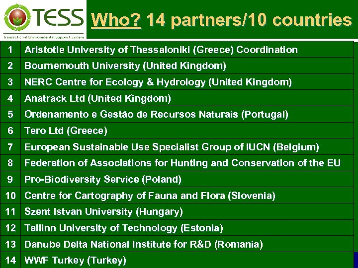 Who? 14 partners/10 countries 1 Aristotle University of Thessaloniki (Greece) Coordination 2 Bournemouth University