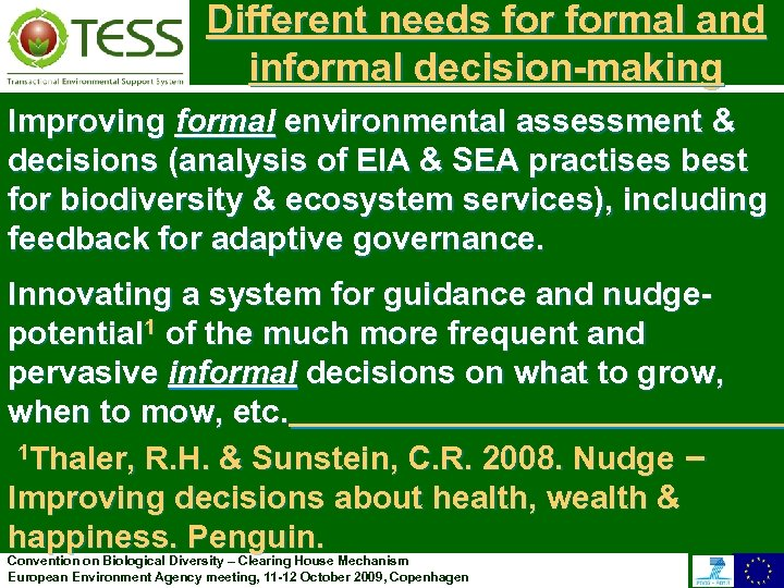 Different needs formal and informal decision-making Improving formal environmental assessment & decisions (analysis of