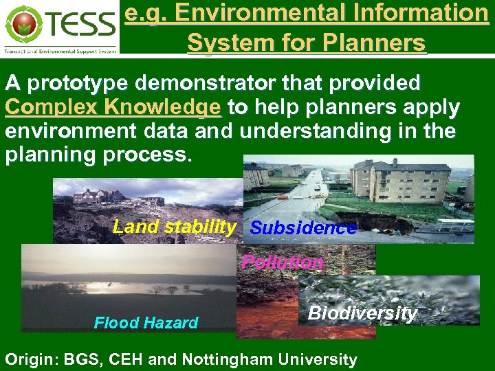 e. g. Environmental Information System for Planners A prototype demonstrator that provided Complex Knowledge