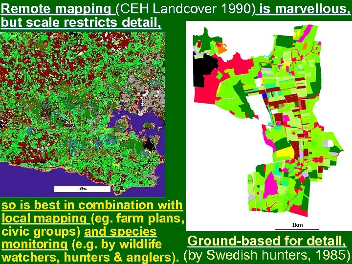 Remote mapping (CEH Landcover 1990) is marvellous, but scale restricts detail, so is best