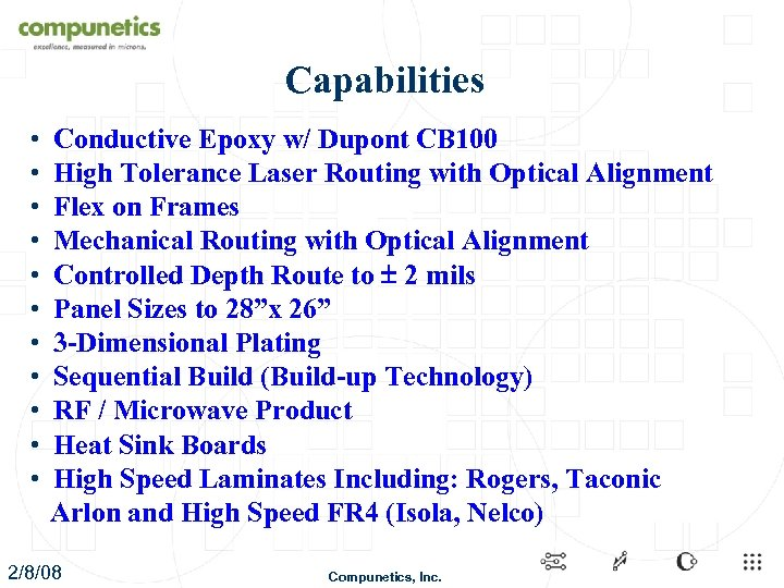 Capabilities • Conductive Epoxy w/ Dupont CB 100 • High Tolerance Laser Routing with