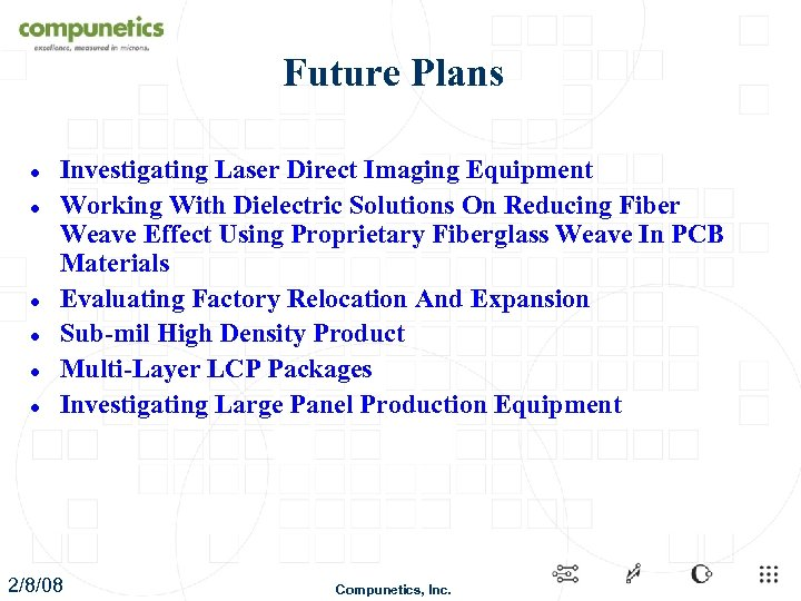 Future Plans l l l Investigating Laser Direct Imaging Equipment Working With Dielectric Solutions