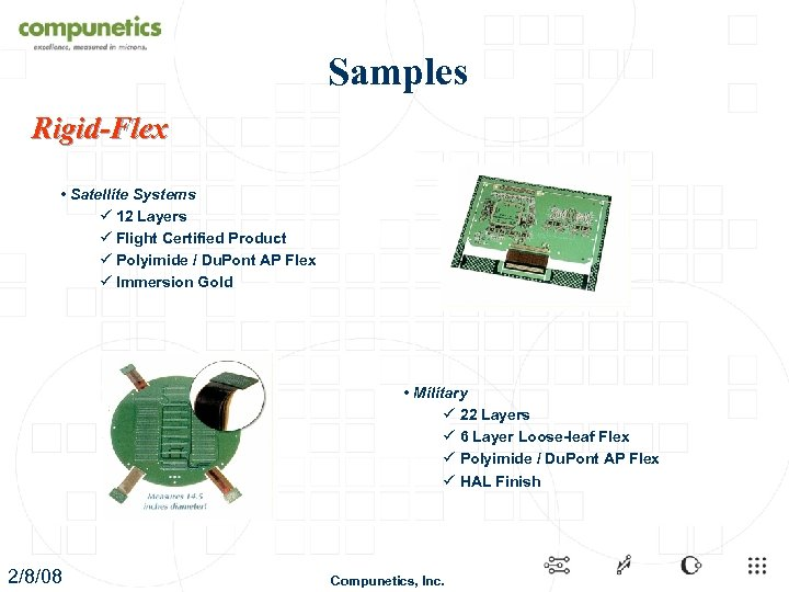 Samples Rigid-Flex • Satellite Systems ü 12 Layers ü Flight Certified Product ü Polyimide