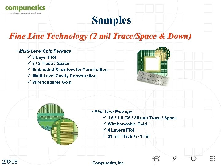 Samples Fine Line Technology (2 mil Trace/Space & Down) • Multi-Level Chip Package ü