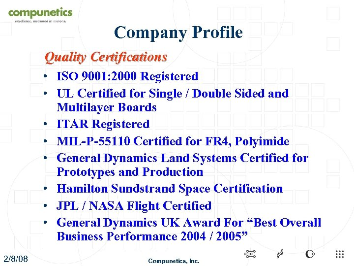 Company Profile Quality Certifications • ISO 9001: 2000 Registered • UL Certified for Single