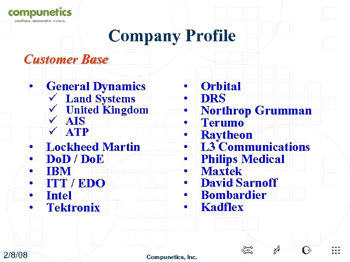 Company Profile Customer Base • • 2/8/08 General Dynamics Lockheed Martin Do. D /