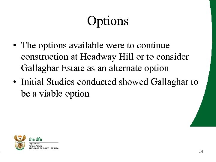 Options • The options available were to continue construction at Headway Hill or to