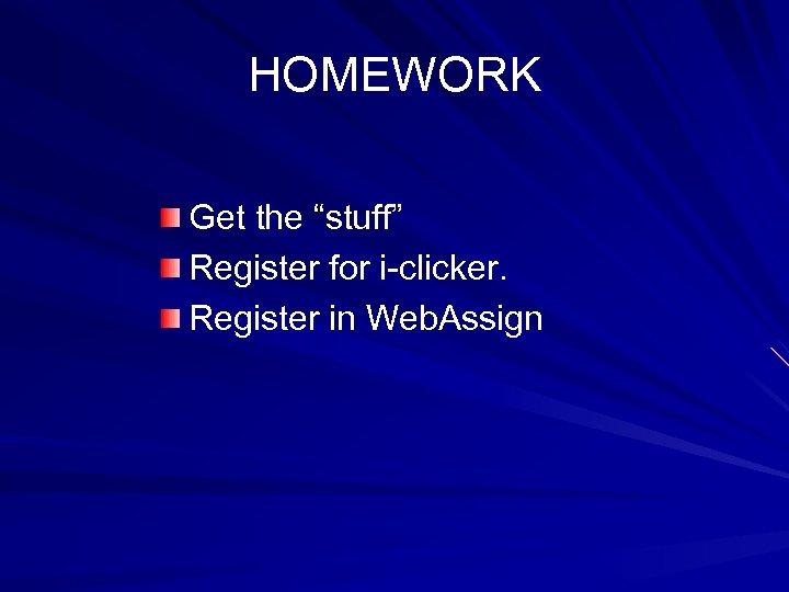 """HOMEWORK Get the """"stuff"""" Register for i-clicker. Register in Web. Assign"""