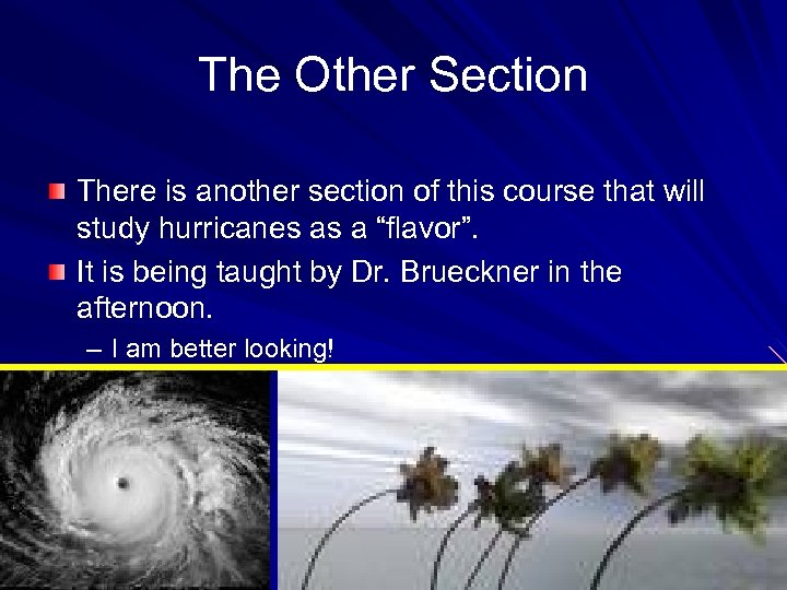 The Other Section There is another section of this course that will study hurricanes
