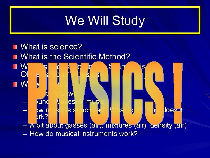 We Will Study What is science? What is the Scientific Method? What is Measurement?