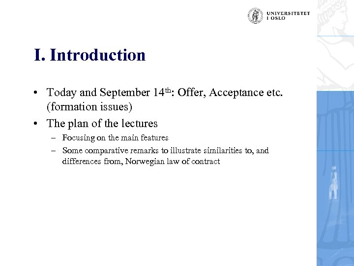 I. Introduction • Today and September 14 th: Offer, Acceptance etc. (formation issues) •